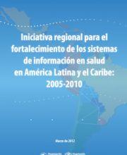 Iniciativa regional para el fortalecimiento de los Sistemas de Información de Salud 2005-2010