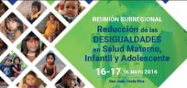 Reunión Subregional para la Reducción de las Desigualdades en Salud Materno, Infantil y Adolescente en ALC. Paises de Centoamérica y la Republica Dominicana.